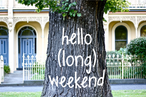 Happy Long Weekend! We all deserve it!